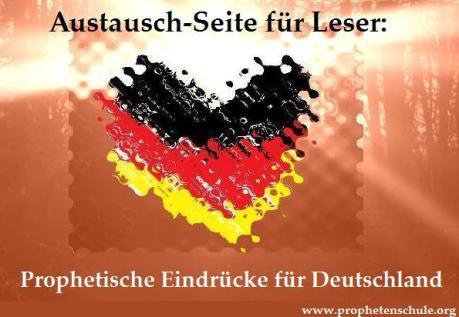 Austausch-Seite für Leser Prophetische Eindrücke, Prophetien, Botschaften für Deutschland