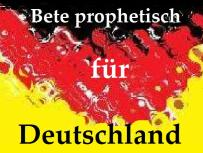 Prophetisches Gebet für Deutschland, bete prophetisch!