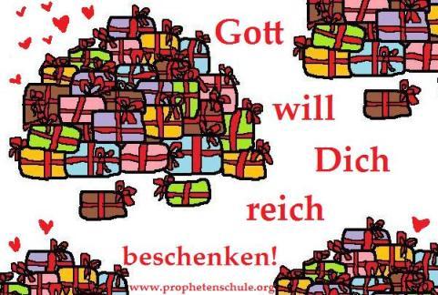 Gott will Dich reich beschenken! Geschenke