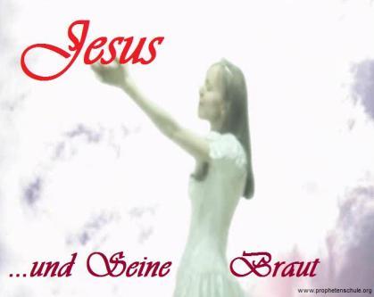 JESUS und Seine Braut