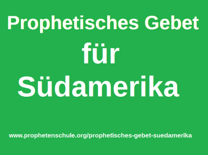 Prophetisches Gebet Suedamerika