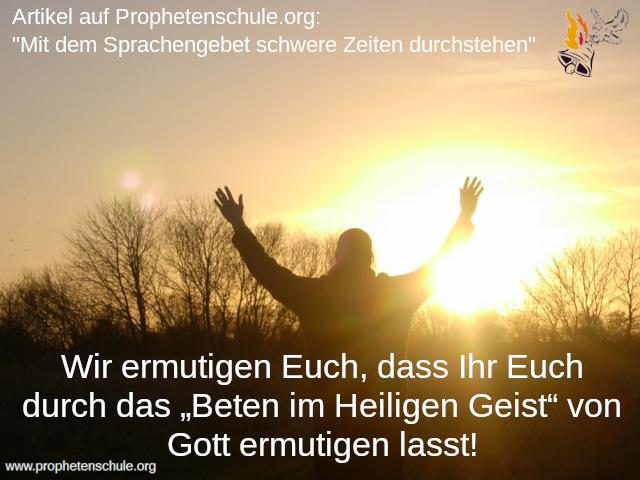 """Wir ermutigen Euch, dass Ihr Euch durch das """"Beten im Heiligen Geist"""" von Gott ermutigen lasst"""
