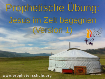 Prophetische Übung Jesus im Zelt begegnen (Version 1)
