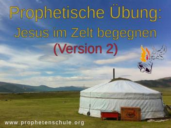 Prophetische Übung Jesus im Zelt begegnen (Version 2)