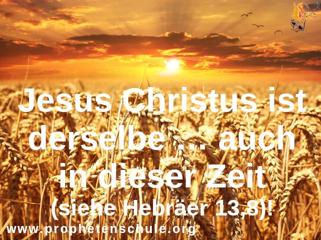 Jesus Christus ist derselbe auch in dieser Zeit