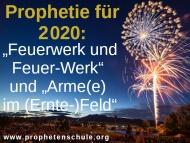 Bild mit Feuerwerk und Text - Prophetie für 2020: Feuerwerk und Feuer-Werk und Arme(e) im (Ernte-)Feld