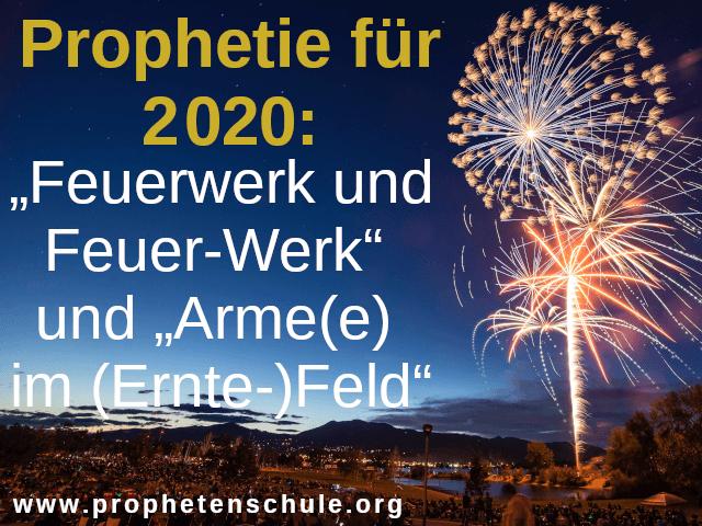 """Bild mit Feuerwerk und Text: Prophetie für 2020: """"Feuerwerk und Feuer-Werk"""" und """"Arme(e) im (Ernte-)Feld"""""""