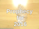 Prophecy for 2016